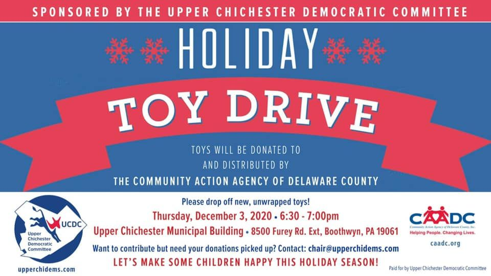 HOLIDAY TOY DRIVE sponsored by the Upper Chichester Democratic Committee  Toys will be donated to and distributed by The Community Action Agency of Delaware County  Please drop off new, unwrapped toys! to the Upper Chichester Municipal Building, 8500 Furey Road Ext., Thursday, December 3, 2020 at 6:30-7:00 PM. Want to contribute but need your donations picket up? Contact: chair@upperchidems.com